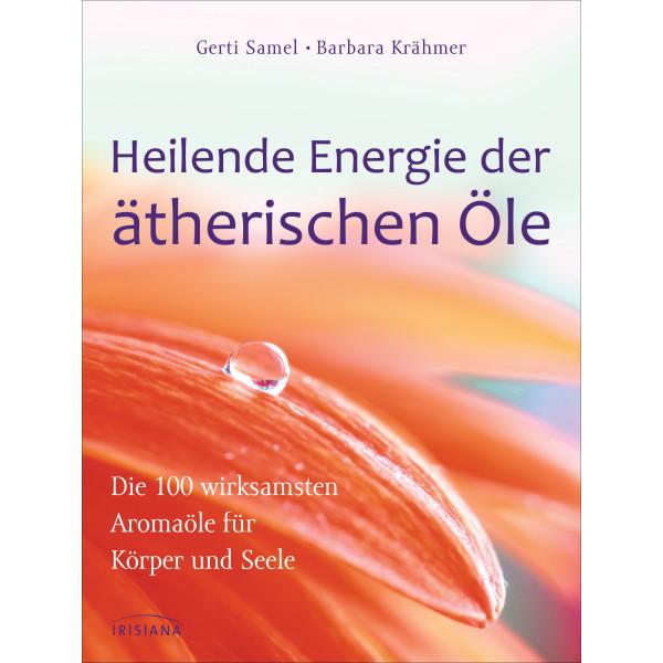 Samel, G: Heilende Energie der ätherischen Öle