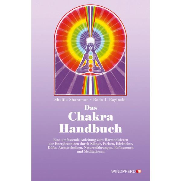 Das Chakra- Handbuch. Vom grundlegenden Verständnis zur praktischen Anwendung