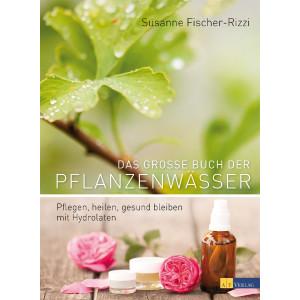 Fischer-Rizzi, S: Das grosse Buch der Pflanzenwässer