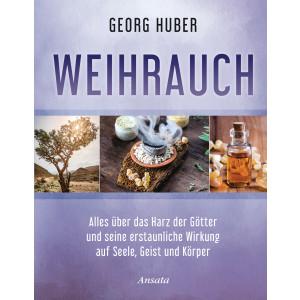 Huber, Georg: Weihrauch, Alles über das Harz der...